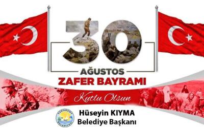Belediye Başkanımız Hüseyin KIYMA 30 Ağustos Zafer Bayramı nedeniyle bir mesaj yayımladı.